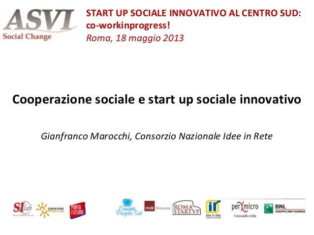 Cooperazione sociale e start up sociale innovativoGianfranco Marocchi, Consorzio Nazionale Idee in ReteSTART UP SOCIALE IN...