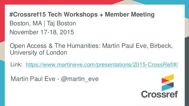 Link: https://www.martineve.com/presentations/2015-CrossRef/#/ Martin Paul Eve - @martin_eve Open Access & The Humanities:...
