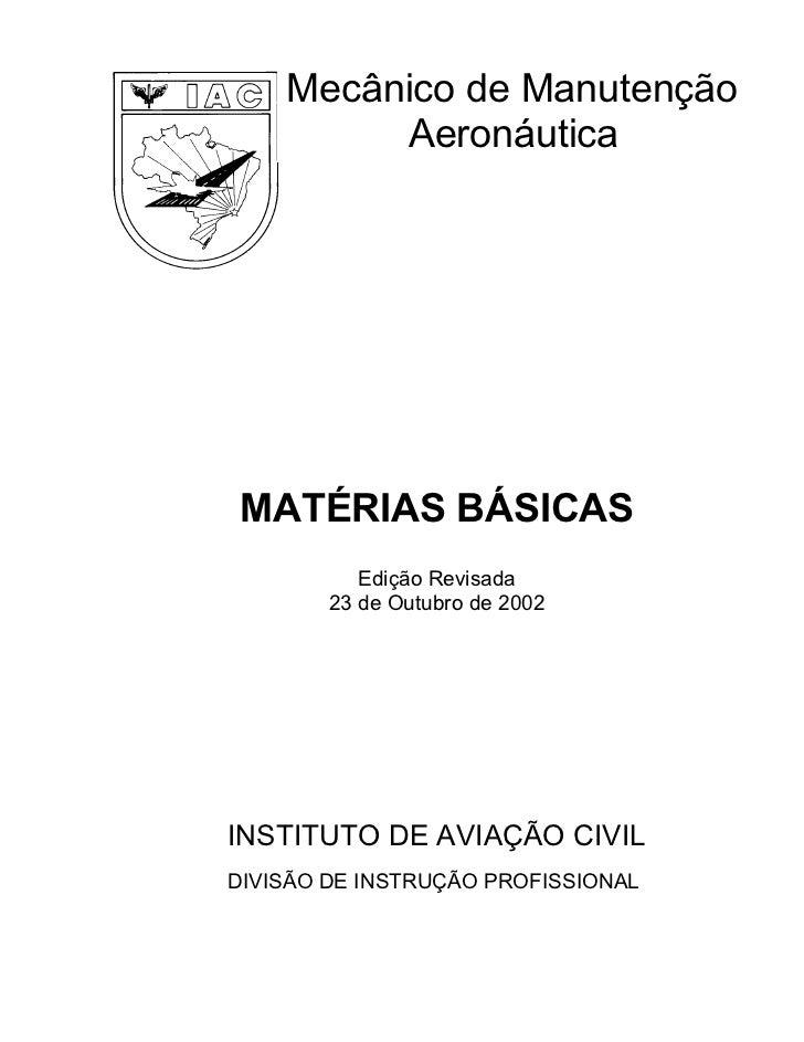 Mecânico de Manutenção         AeronáuticaMATÉRIAS BÁSICAS           Edição Revisada        23 de Outubro de 2002INSTITUTO...