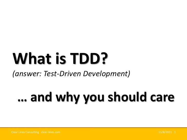 What is TDD?(answer: Test-Driven Development)    … and why you should careClear Lines Consulting · clear-lines.com   11/8/...