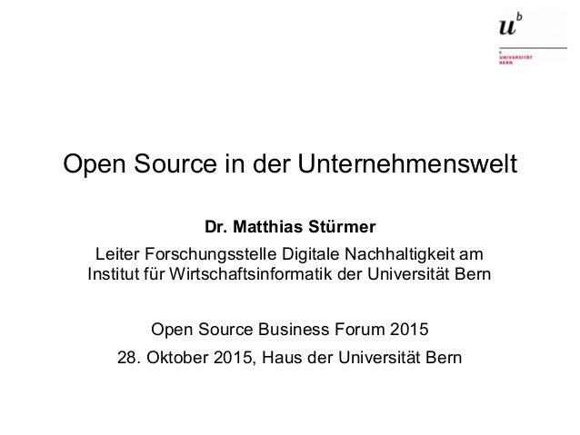 Open Source in der Unternehmenswelt28. Oktober 2015 1 Open Source in der Unternehmenswelt Dr. Matthias Stürmer Leiter Fors...