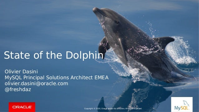 Copyright © 2015, Oracle and/or its affiliates. All rights reserved. | State of the Dolphin Copyright © 2016, Oracle and/o...