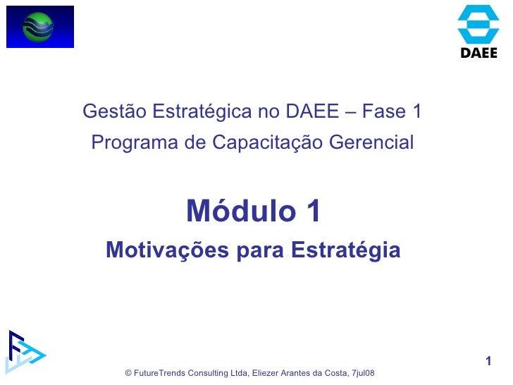Módulo 1 Motivações para Estratégia  Gestão Estratégica no DAEE – Fase 1 Programa de Capacitação Gerencial