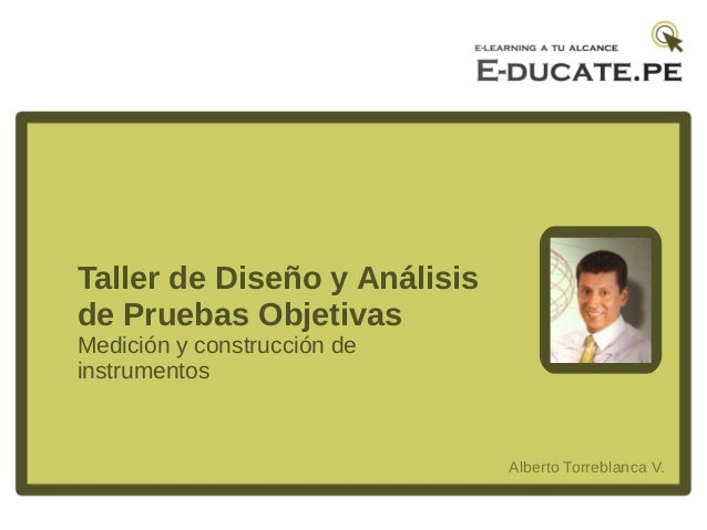 Taller de Diseño y Análisisde Pruebas ObjetivasMedición y construcción deinstrumentos                              Alberto...