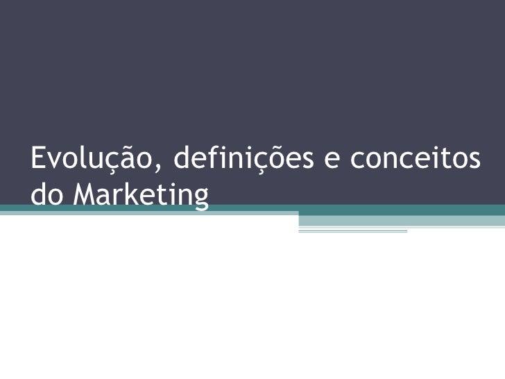 Evolução, definições e conceitos do Marketing