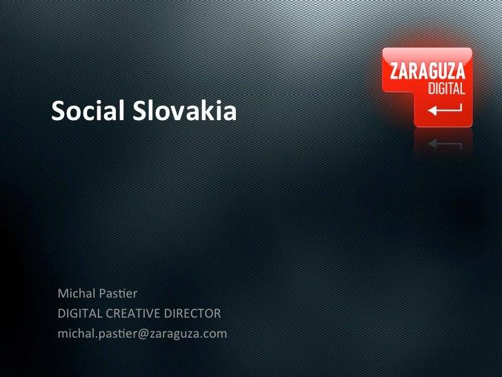 Social SlovakiaMichal Pas*erDIGITAL CREATIVE DIRECTORmichal.pas*er@zaraguza.com