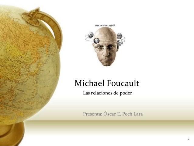 Michael FoucaultLas relaciones de poderPresenta: Óscar E. Pech Lara1