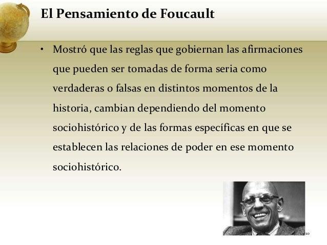 El Pensamiento de Foucault• Mostró que las reglas que gobiernan las afirmacionesque pueden ser tomadas de forma seria como...
