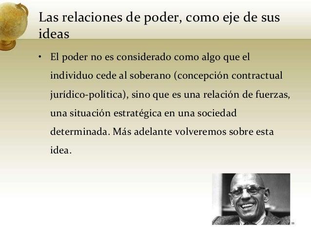 Las relaciones de poder, como eje de susideas• El poder no es considerado como algo que elindividuo cede al soberano (conc...