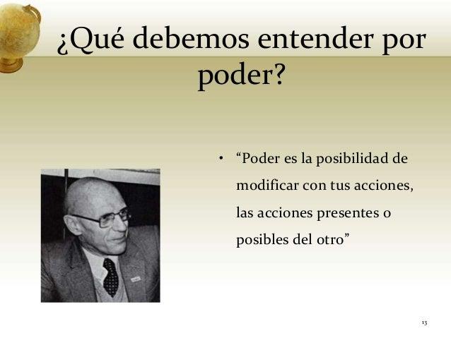 """¿Qué debemos entender porpoder?• """"Poder es la posibilidad demodificar con tus acciones,las acciones presentes oposibles de..."""