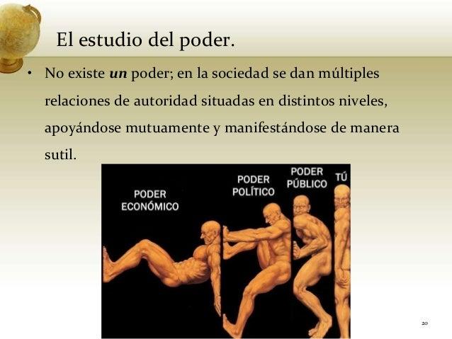 El estudio del poder.• No existe un poder; en la sociedad se dan múltiplesrelaciones de autoridad situadas en distintos ni...