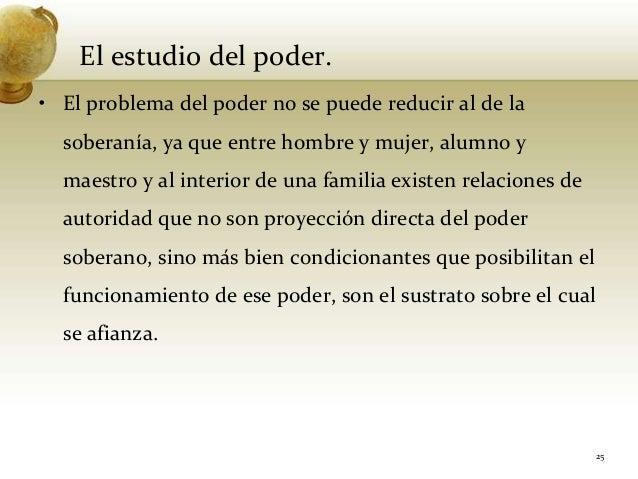 El estudio del poder.• El problema del poder no se puede reducir al de lasoberanía, ya que entre hombre y mujer, alumno ym...