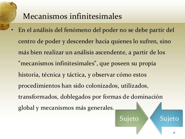 Mecanismos infinitesimales• En el análisis del fenómeno del poder no se debe partir delcentro de poder y descender hacia q...