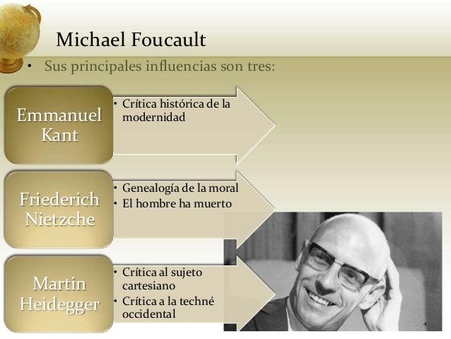 Michael Foucault• Sus principales influencias son tres:4• Crítica histórica de lamodernidadEmmanuelKant• Genealogía de la ...