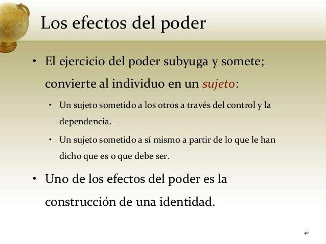 Los efectos del poder40• El ejercicio del poder subyuga y somete;convierte al individuo en un sujeto:• Un sujeto sometido ...