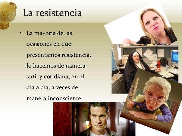 La resistencia41• La mayoría de lasocasiones en quepresentamos resistencia,lo hacemos de manerasutil y cotidiana, en eldía...