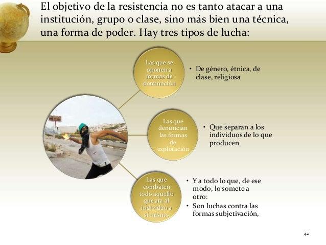 El objetivo de la resistencia no es tanto atacar a unainstitución, grupo o clase, sino más bien una técnica,una forma de p...
