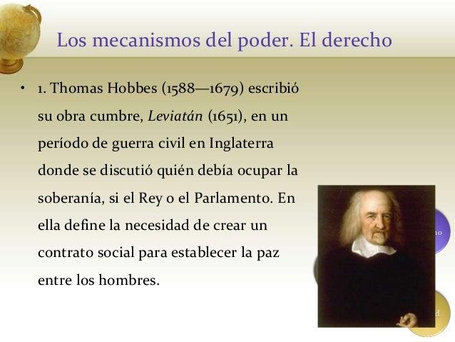 Los mecanismos del poder. El derecho• 1. Thomas Hobbes (1588—1679) escribiósu obra cumbre, Leviatán (1651), en unperíodo d...