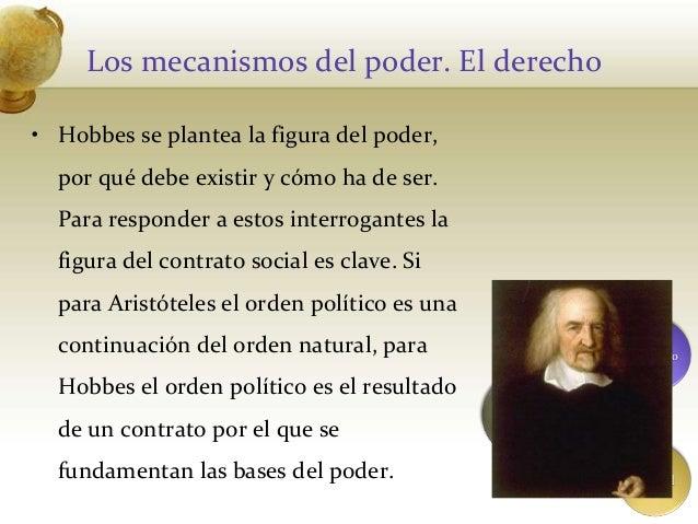 Los mecanismos del poder. El derecho• Hobbes se plantea la figura del poder,por qué debe existir y cómo ha de ser.Para res...