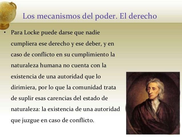 Los mecanismos del poder. El derecho• Para Locke puede darse que nadiecumpliera ese derecho y ese deber, y encaso de confl...