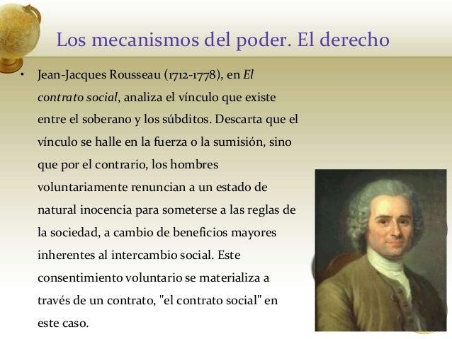 Los mecanismos del poder. El derecho• Jean-Jacques Rousseau (1712-1778), en Elcontrato social, analiza el vínculo que exis...