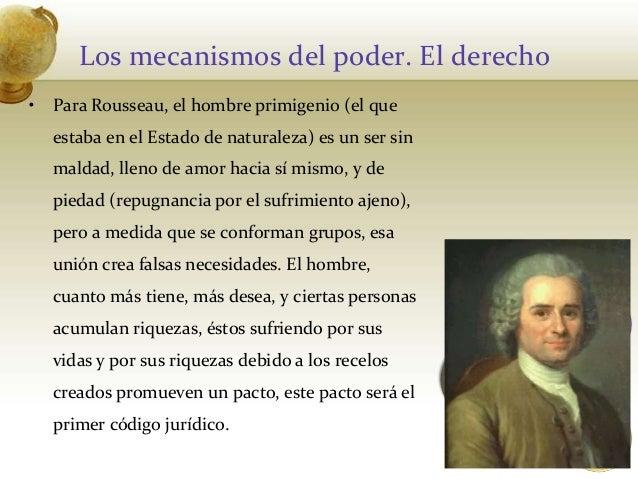 Los mecanismos del poder. El derecho• Para Rousseau, el hombre primigenio (el queestaba en el Estado de naturaleza) es un ...