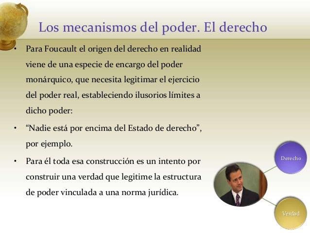 Los mecanismos del poder. El derecho• Para Foucault el origen del derecho en realidadviene de una especie de encargo del p...