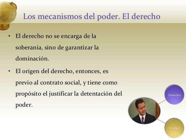 Los mecanismos del poder. El derecho• El derecho no se encarga de lasoberanía, sino de garantizar ladominación.• El origen...