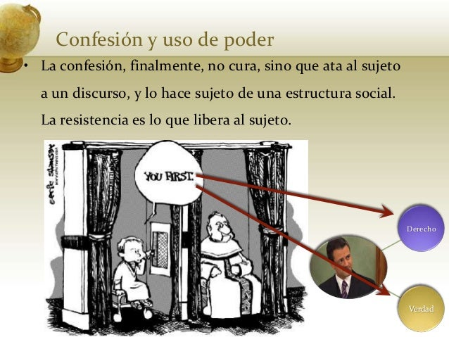 Confesión y uso de poder• La confesión, finalmente, no cura, sino que ata al sujetoa un discurso, y lo hace sujeto de una ...
