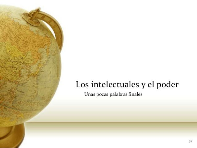 Los intelectuales y el poderUnas pocas palabras finales76