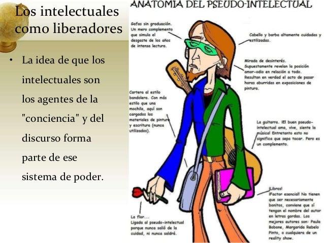 """Los intelectualescomo liberadores• La idea de que losintelectuales sonlos agentes de la""""conciencia"""" y deldiscurso formapar..."""
