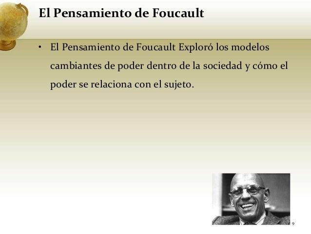 El Pensamiento de Foucault• El Pensamiento de Foucault Exploró los modeloscambiantes de poder dentro de la sociedad y cómo...