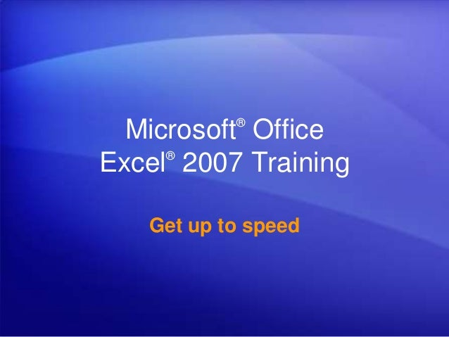 Microsoft® Office Excel® 2007 Training Get up to speed