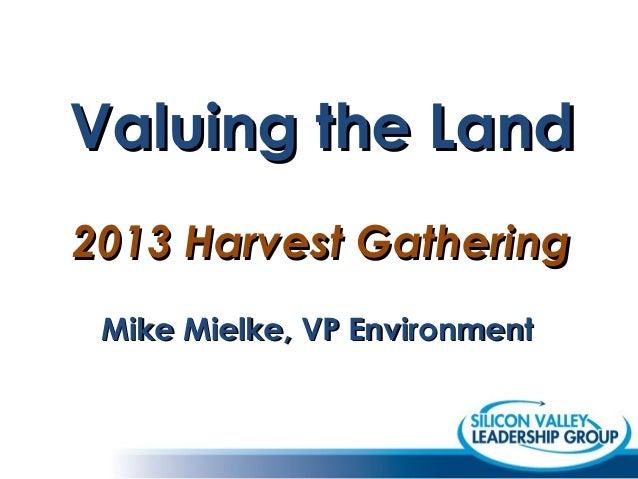 Valuing the Land 2013 Harvest Gathering Mike Mielke, VP Environment