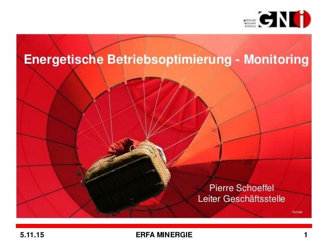 5.11.15 ERFA MINERGIE 1 Energetische Betriebsoptimierung - Monitoring Pierre Schoeffel Leiter Geschäftsstelle Fotolia