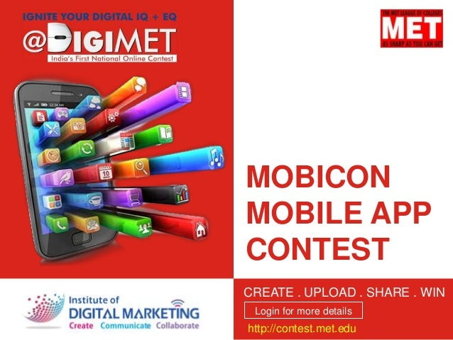 MOBICON MOBILE APP CONTEST Login for more details CREATE . UPLOAD . SHARE . WIN http://contest.met.edu