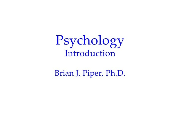 Psychology  IntroductionBrian J. Piper, Ph.D.
