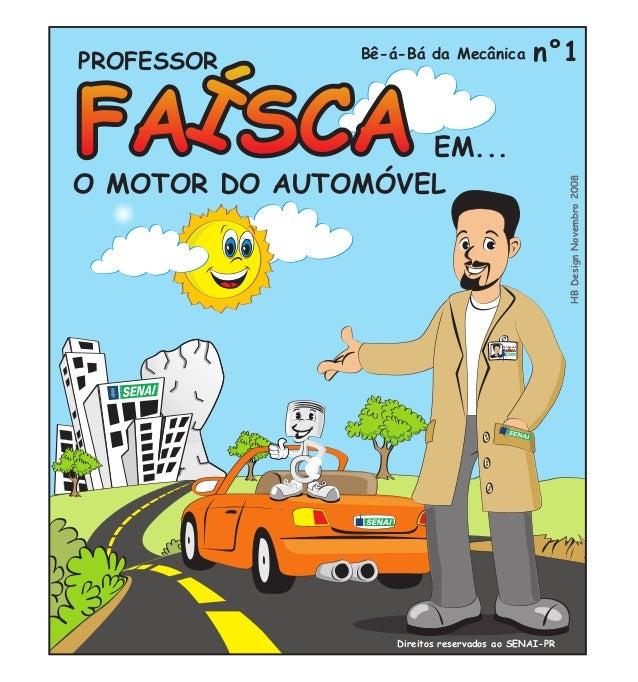 PROFESSOR EM... O MOTOR DO AUTOMÓVEL n°1 HBDesignNovembro2008 Direitos reservados ao SENAI-PR PROFESSOR Bê-á-Bá da Mecânica