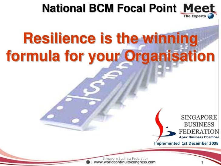 National BCM Focal Point<br />Resilience is the winning formula for your Organisation<br />Implemented  1st December 2008<...