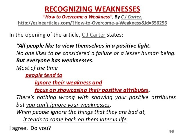 leadership strengths weaknesses When it comes to leadership, is there such thing as too much of a good thing there sure can be in fact, just about any weakness can be attributed to one or more strengths that are overused in a recent talent review meeting, the executive team was discussing the strengths and development needs of.