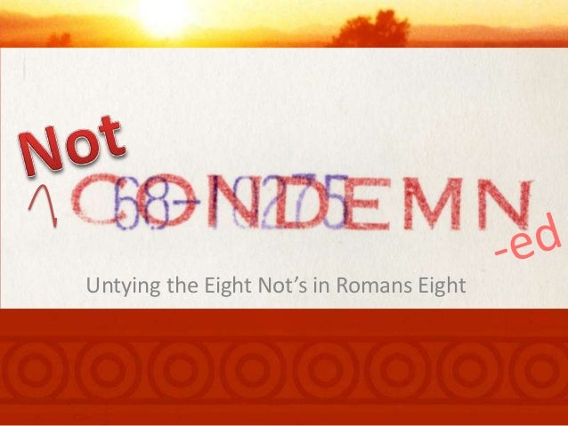 Untying the Eight Not's in Romans Eight