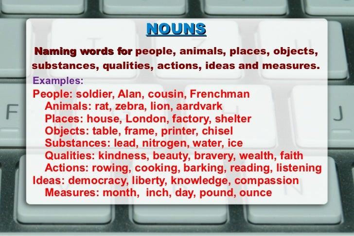 NOUNS <ul>Examples:  People: soldier, Alan, cousin, Frenchman  Animals: rat, zebra, lion, aardvark  Places: house, Londo...