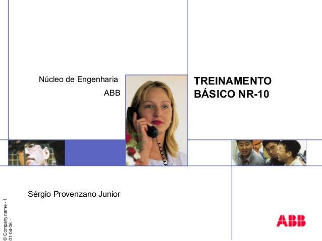 ©Companyname-1 01-04-06- TREINAMENTO BÁSICO NR-10 Núcleo de Engenharia ABB Sérgio Provenzano Junior