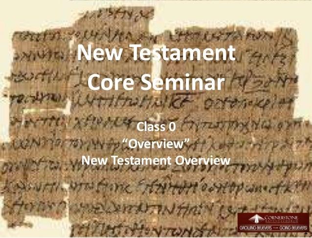 "New Testament Core Seminar Class 0 ""Overview"" New Testament Overview 1"