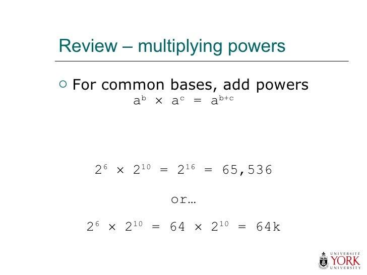 Review – multiplying powers <ul><li>For common bases, add powers </li></ul>2 6     2 10  = 2 16  = 65,536 or… 2 6     2 ...