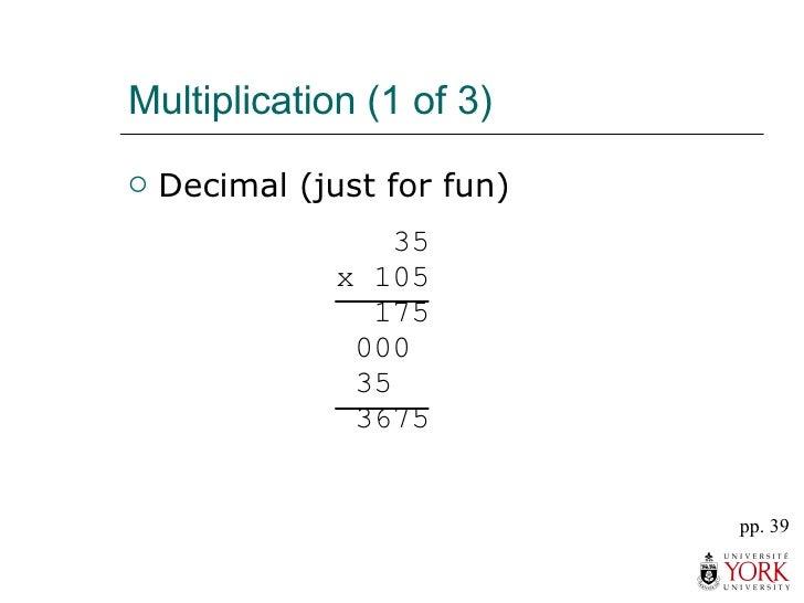 Multiplication (1 of 3) <ul><li>Decimal (just for fun) </li></ul>pp. 39 35 x 105   175  000  35  3675