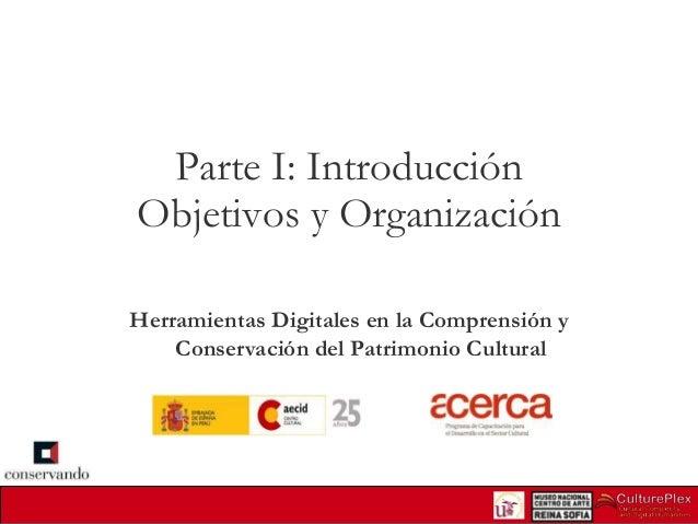 Parte I: Introducción Objetivos y Organización Herramientas Digitales en la Comprensión y Conservación del Patrimonio Cult...