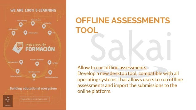 OFFLINE ASSESSMENTS TOOL Allow to run offline assessments. Develop a new desktop tool, compatible with all operating syste...