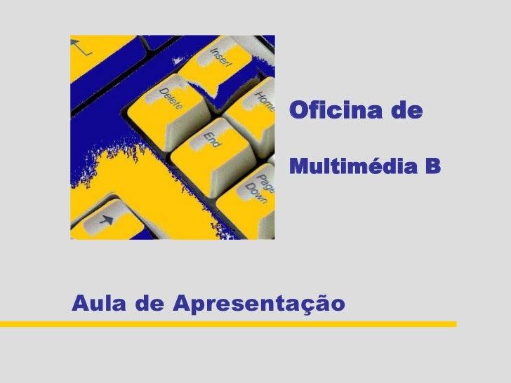 Oficina de               Multimédia BAula de Apresentação