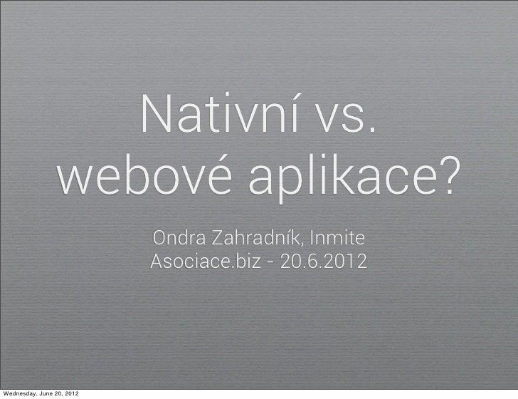 Nativní vs.                webové aplikace?                           Ondra Zahradník, Inmite                           As...